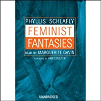 Feminist Fantasies (       UNABRIDGED) by Phyllis Schlafly Narrated by Marguerite Gavin
