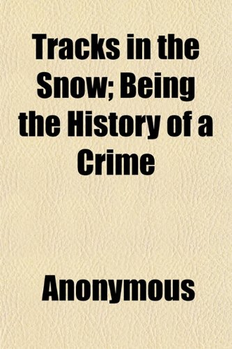 Tracks in the Snow; Being the History of a Crime