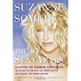 The Sexy Years: Discover the Hormone Connection--The Secret to Fabulous Sex, Great Health, and Vitality, for Women and Men ~ Suzanne Somers