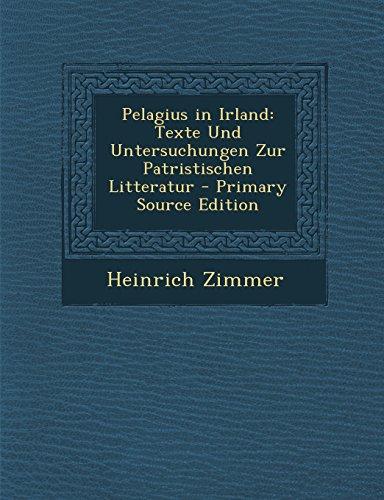 Pelagius in Irland: Texte Und Untersuchungen Zur Patristischen Litteratur - Primary Source Edition