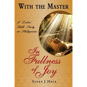 With the Master in Fullness of Joy: A Ladies' Bible Study on the Book of Philippians (With the Master Bible Studies)