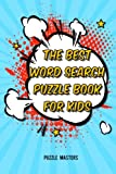The Best Word Search Puzzle Book for Kids: A Collection of 50 Fun Themed Puzzles Featuring Basic Math and Pre-K, Kinder, 1st and 2nd Grade Sight Words!