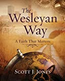 The Wesleyan Way Student Book: A Faith That Matters