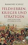 Feldherren, Krieger und Strategen: Krieg in der Antike von Achill bis Attila