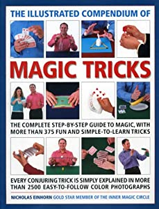 The Illustrated Compendium of Magic Tricks: The complete step-by-step guide to magic, with more than 320 fun and fully accessible tricks