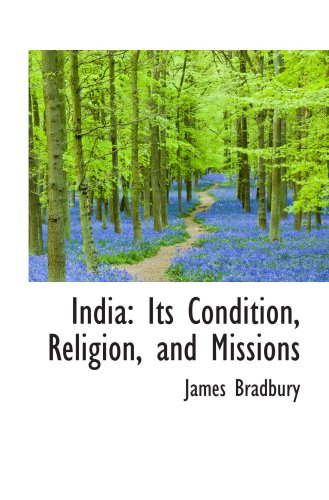 India: Its Condition, Religion, and Missions