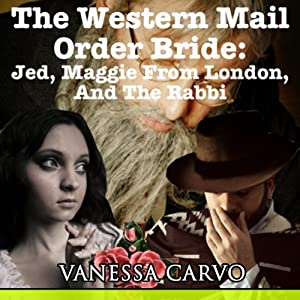 The Western Mail Order Bride: Jed, Maggie from London, and the Rabbi | [Vanessa Carvo]