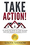 TAKE ACTION!  21 Steps on How To Take Action and  Get Results in Real Estate
