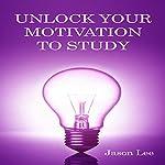 Unlock Your Motivation to Study | Jason Lee
