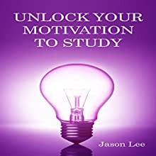 Unlock Your Motivation to Study (       UNABRIDGED) by Jason Lee Narrated by Casey Jones