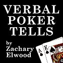 Verbal Poker Tells Audiobook by Zachary Elwood Narrated by Zachary Elwood