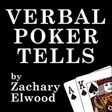Verbal Poker Tells (       UNABRIDGED) by Zachary Elwood Narrated by Zachary Elwood