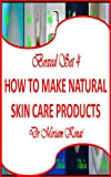 Boxed Set 4 How To Make Natural Skin Care Products (How To Make Natural Skin Care Products Series)