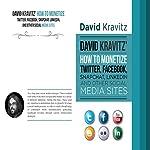 David Kravitz's How to Monetize Twitter, Facebook, Snapchat, LinkedIn and Other Social Media Sites   David Kravitz