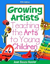 Big Sale Growing Artists: Teaching the Arts to Young Children (What's New in Early Childhood)