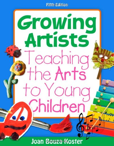 Growing Artists: Teaching the Arts to Young Children...