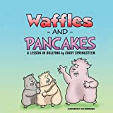 Waffles and Pancakes: A Lesson in Bullying ~ Cindy Springsteen