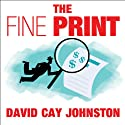 The Fine Print: How Big Companies Use 'Plain English' to Rob You Blind (       UNABRIDGED) by David Cay Johnston Narrated by Todd McLaren