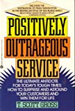 Positively Outrageous Service: New and Easy Ways to Win Customers for Life