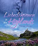 Liebeslektionen in den Highlands: Ein Schottland-Liebesroman