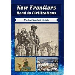 New Frontiers Road to Civilizations The Great Traveler Ibn Battuta