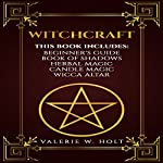 Witchcraft: Wicca for Beginner's, Book of Shadows, Candle Magic, Herbal Magic, Wicca Altar   Valerie W. Holt