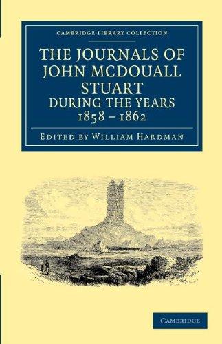 Les journaux de John McDouall Stuart pendant les années 1858, 1859, 1860, 1861 et 1862 : quand il a fixé au Centre du Continent et avec succès il traversé de mer à la mer (Collection de la bibliothèque de Cambridge - histoire de l'Océanie)