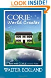 Corie World Creator: Corie Universe Feeder Book Three (Volume 3)