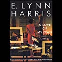 A Love of My Own (       UNABRIDGED) by E. Lynn Harris Narrated by Richard Allen