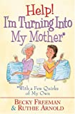 img - for Help! I'm Turning into My Mother: ...With a Few Quirks of My Own book / textbook / text book