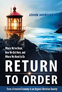 Return To Order: From A Frenzied Economy To An Organic Christian Society--where We've Been, How We Got Here, And Where We Need To Go by John Horvat ebook deal