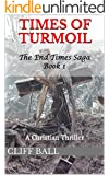 Times of Turmoil: a Christian Thriller (The End Times Saga Book 1) (English Edition)