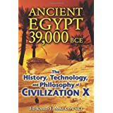 Ancient Egypt 39,000 BCE: The History, Technology, and Philosophy of Civilization X ~ Edward F. Malkowski