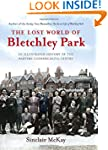 The Lost World of Bletchley Park: An...
