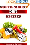 Super Shred Diet Recipes: Recipes to...