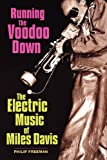 Running the Voodoo Down: The Electric Music of Miles Davis (0879308281) by Phil Freeman