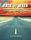 Gunther Breaux TALK or WALK: Real-world Conversations for ESL Conversation Classes