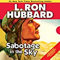 Sabotage in the Sky (       UNABRIDGED) by L. Ron Hubbard Narrated by R. F. Daley