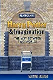 Harry Potter & Imagination: The Way Between Two Worlds�� [HARRY POTTER & IMAGINATION] [Paperback]