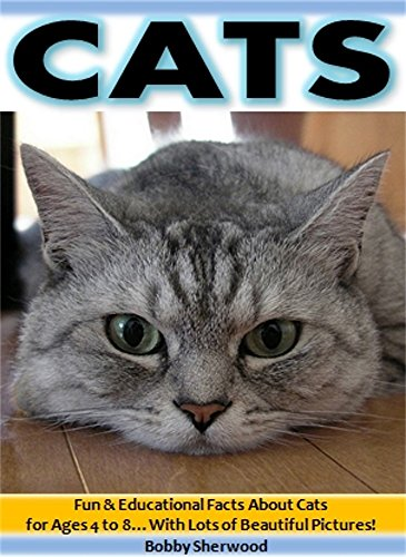 Cats: Fun & Educational Facts About Cats for Children Ages 4 to 8…With Lots of Beautiful Pictures! (English Edition)