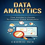 Data Analytics: The Insider's Guide to Master Data Analytics | Cedric Nix, Writers International Publishing