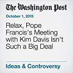 Relax, Pope Francis's Meeting with Kim Davis Isn't Such a Big Deal | James Martin, SJ