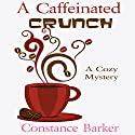 A Caffeinated Crunch: Sweet Home Mystery Series Volume 2 Audiobook by Constance Barker Narrated by Angel Clark