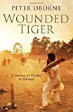 Wounded Tiger : A History Of Cricket in Pakistan