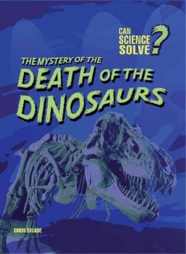 The Mystery of the Death of the Dinosaurs (Can Science Solve?)