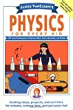 Janice VanCleaves Physics for Every Kid: 101 Easy Experiments in Motion, Heat, Light, Machines, and Sound (Science for Every Kid Series)