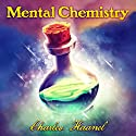 Mental Chemistry Audiobook by Charles Haanel Narrated by Ralph L. Rati