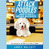 Attack Poodles and Other Media Mutants: The Looting of the News in a Time of Terror | [James Wolcott]