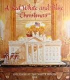 img - for A Red, White and Blue Christmas , Holidays At the White House 2008 book / textbook / text book