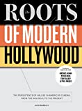 The Roots of Modern Hollywood: The Persistence of Values in American Cinema, from the New Deal to the Present